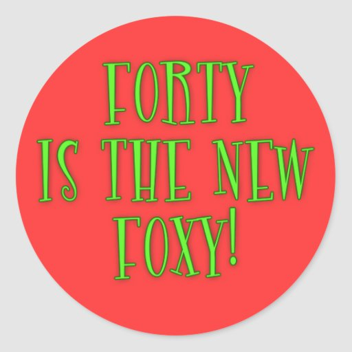 40 is the New Foxy Products Round Sticker
