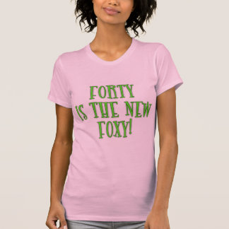 40 is the New Foxy Products T-Shirt