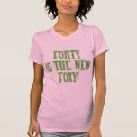 40 is the New Foxy Products T Shirts