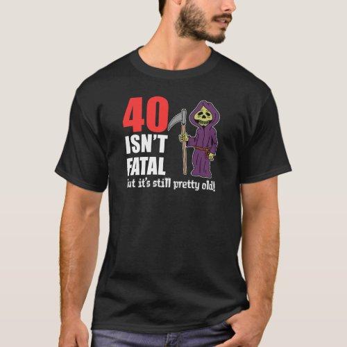 40 Isnt Fatal But Still Old Grim Reaper T_Shirt