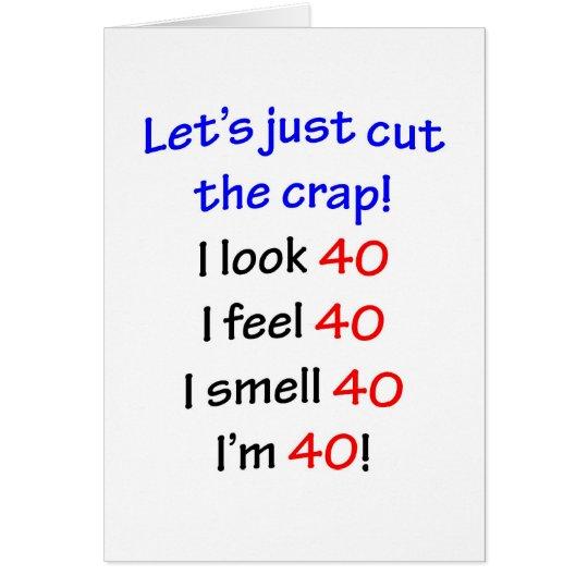 40 Let's cut the crap, I look 40! Card