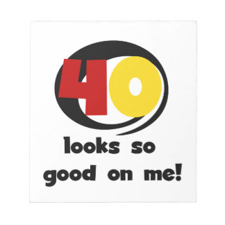 40 Looks So Good On Me T shirts and Gifts Note Pad
