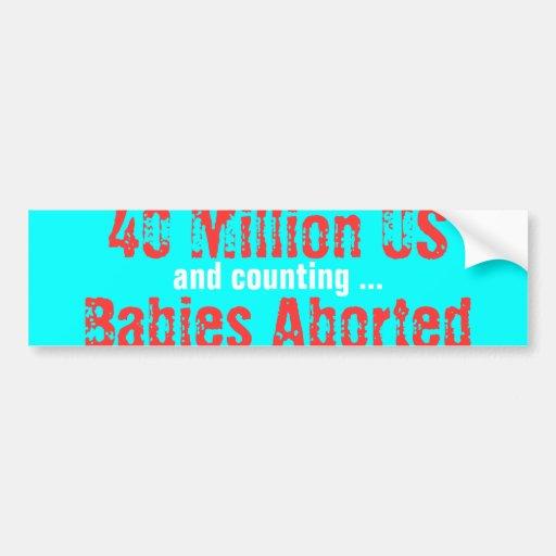 40 millones de bebés de los E.E.U.U. abortados, y  Pegatina De Parachoque