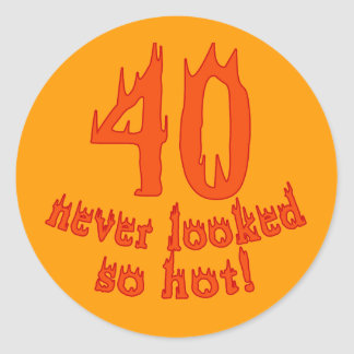 40 Never Looked So Hot Classic Round Sticker