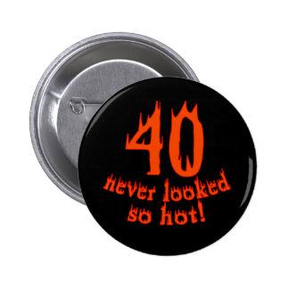 40 Never Looked So Hot Pinback Button