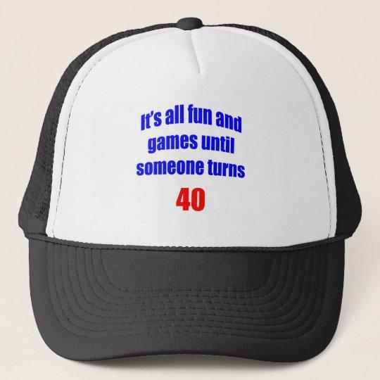 40 Someone turns 40 Trucker Hat
