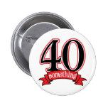40 Something 40th Birthday Pinback Button