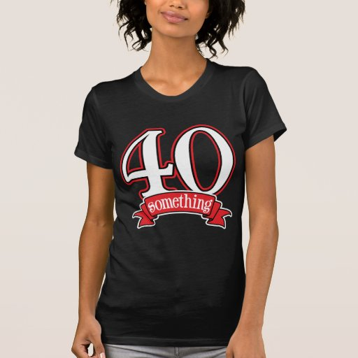 40 something 40th birthday t shirt zazzle. Black Bedroom Furniture Sets. Home Design Ideas