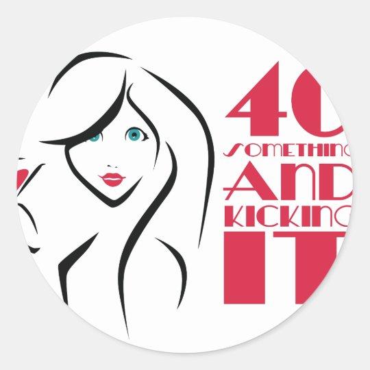 40 something and kicking it women classic round sticker