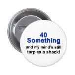 40 Something ... Pinback Button
