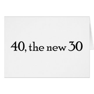 40, the new 30 greeting card