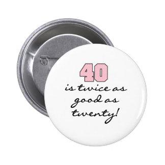 40 Twice as Good as 20 Button