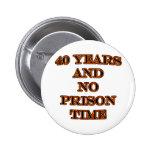 40 y ninguna hora de prisión pins