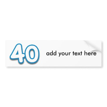birthday 40 Year Birthday or Anniversary - Add Text Bumper Sticker
