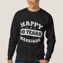 40 Year Happy Marriage Sweatshirt