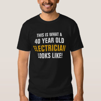 40 year old Electrician Shirts