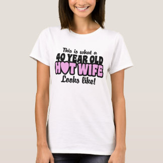 40 Year Old Hot Wife T-Shirt