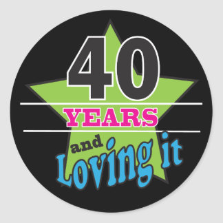 40 Years and Loving it!   40th Birthday Classic Round Sticker