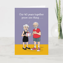 40th Anniversary Greeting: Funny Card