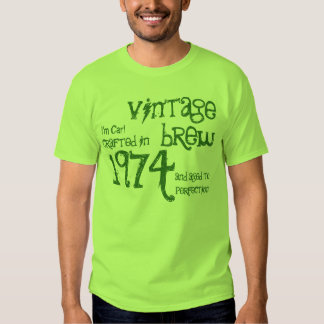 40th Birthday 1974 or ANY YEAR Vintage Brew Green T Shirt
