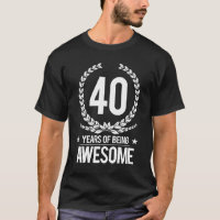 40th Birthday (40 Years Of Being Awesome) T-Shirt
