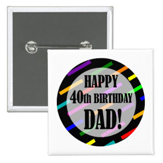 40th Birthday For Dad Pinback Buttons