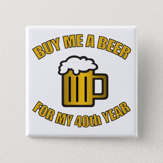 40th Birthday Funny Beer Pinback Button