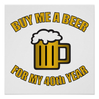40th Birthday Funny Beer Poster