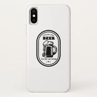 40th Birthday Gift  Cheers And Beers To My 40 Year iPhone X Case