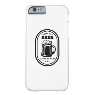 40th Birthday Gift Cheers And Beers To My 40 Years Barely There iPhone 6 Case