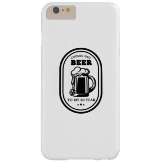 40th Birthday Gift Cheers And Beers To My 40 Years Barely There iPhone 6 Plus Case