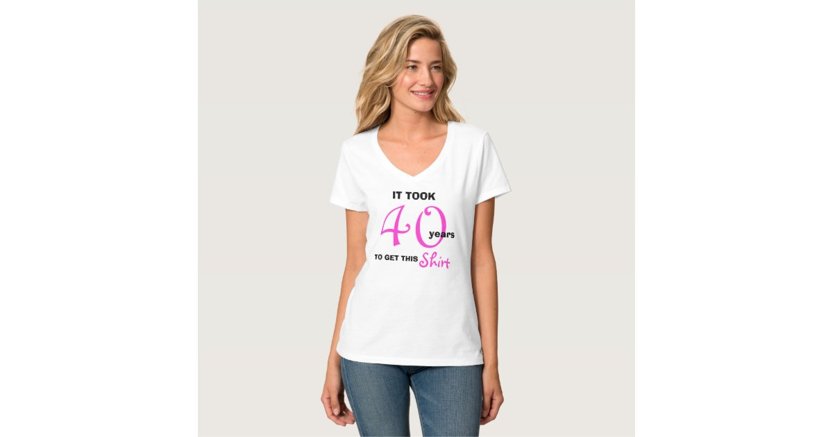 40th Birthday Gift Ideas For Women T Shirt Funny Zazzle