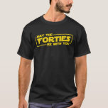 40th Birthday Gifts May The Forties Be With You Sh T-Shirt