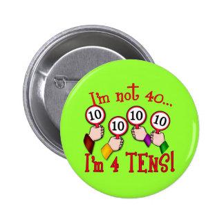 40th Birthday Humor T shirt Pins