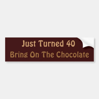 40th Birthday Means Chocolate Bumper Stickers