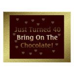40th Birthday Means Chocolate Posters