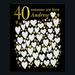 "40th Birthday Poster - 40 Reasons We Love You<br><div class=""desc"">A wonderful 40th birthday present idea. This fabulous poster contains 40 hearts for you to fill with 40 short messages of love. Perfect for a special 40th birthday gift from the family - or use at a fortieth party as a guest book. Print large for lots of space to write...</div>"