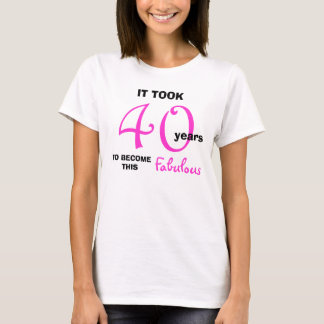 40th Birthday TShirts - 40 and Fabulous