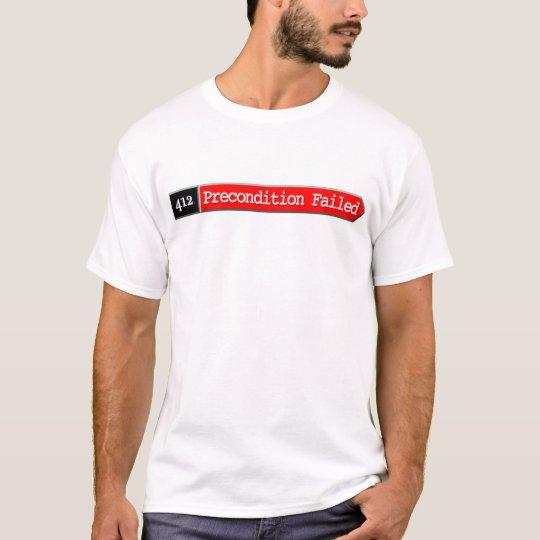412 - Precondition Failed T-Shirt