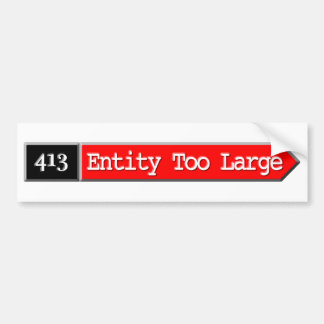 413 - Entity Too Large Car Bumper Sticker
