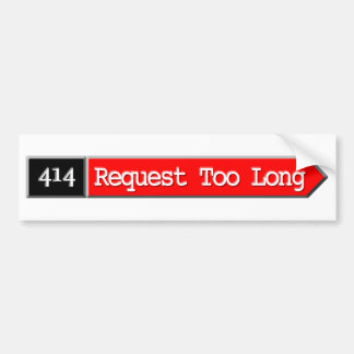 414 - Request Too Long Car Bumper Sticker
