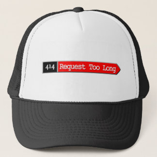 414 - Request Too Long Trucker Hat