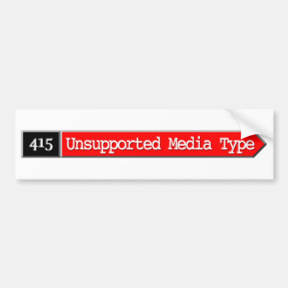 415 - Unsupported Media Type Car Bumper Sticker