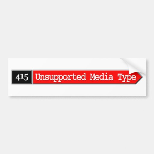 415 - Unsupported Media Type Car Bumper Sticker