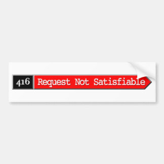 416 - Request Not Satisfiable Car Bumper Sticker
