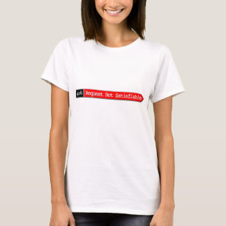 416 - Request Not Satisfiable T-Shirt