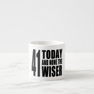 41os cumpleaños divertidos: 41 hoy y ningunos el m taza espresso