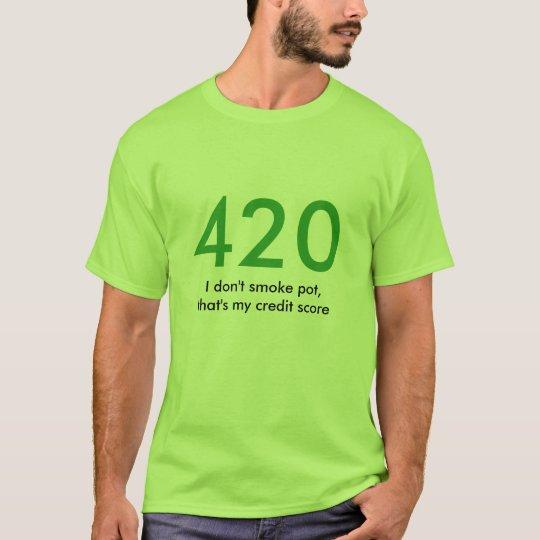 420, I don't smoke pot, that's my credit score T-Shirt