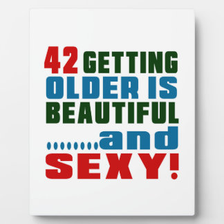 42 getting older is beautiful and sexy photo plaque