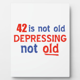 42 is depressing not old birthday designs display plaques